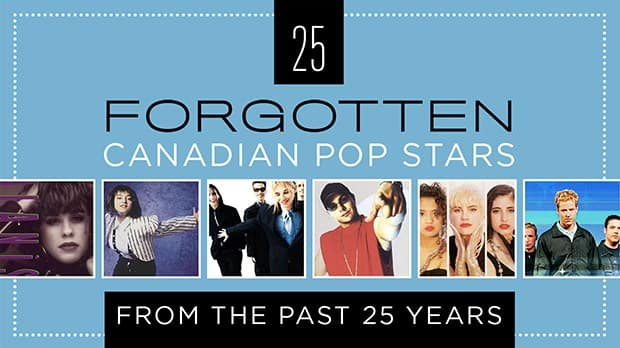 25 forgotten Canadian pop stars from the past 25 years