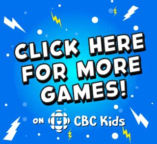 Click here for more games on CBC Kids