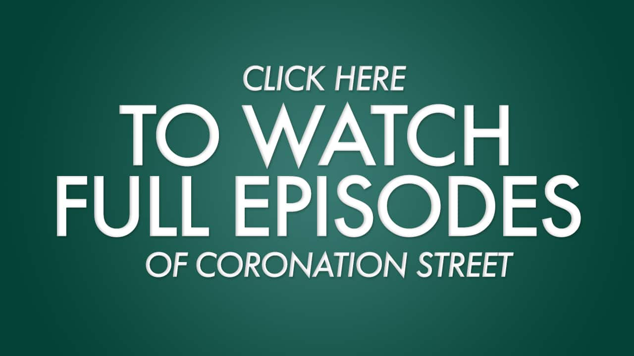 Watch full episodes of Coronation Street