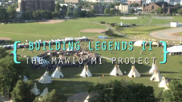 Building Legends II: The Mawio'mi Project