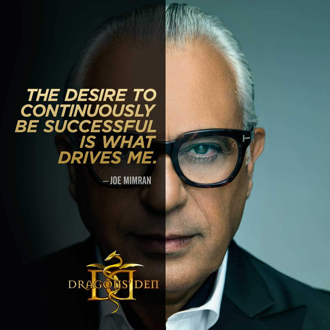 The desire to be continuously successful is what drives me. Said by Joe Mimran