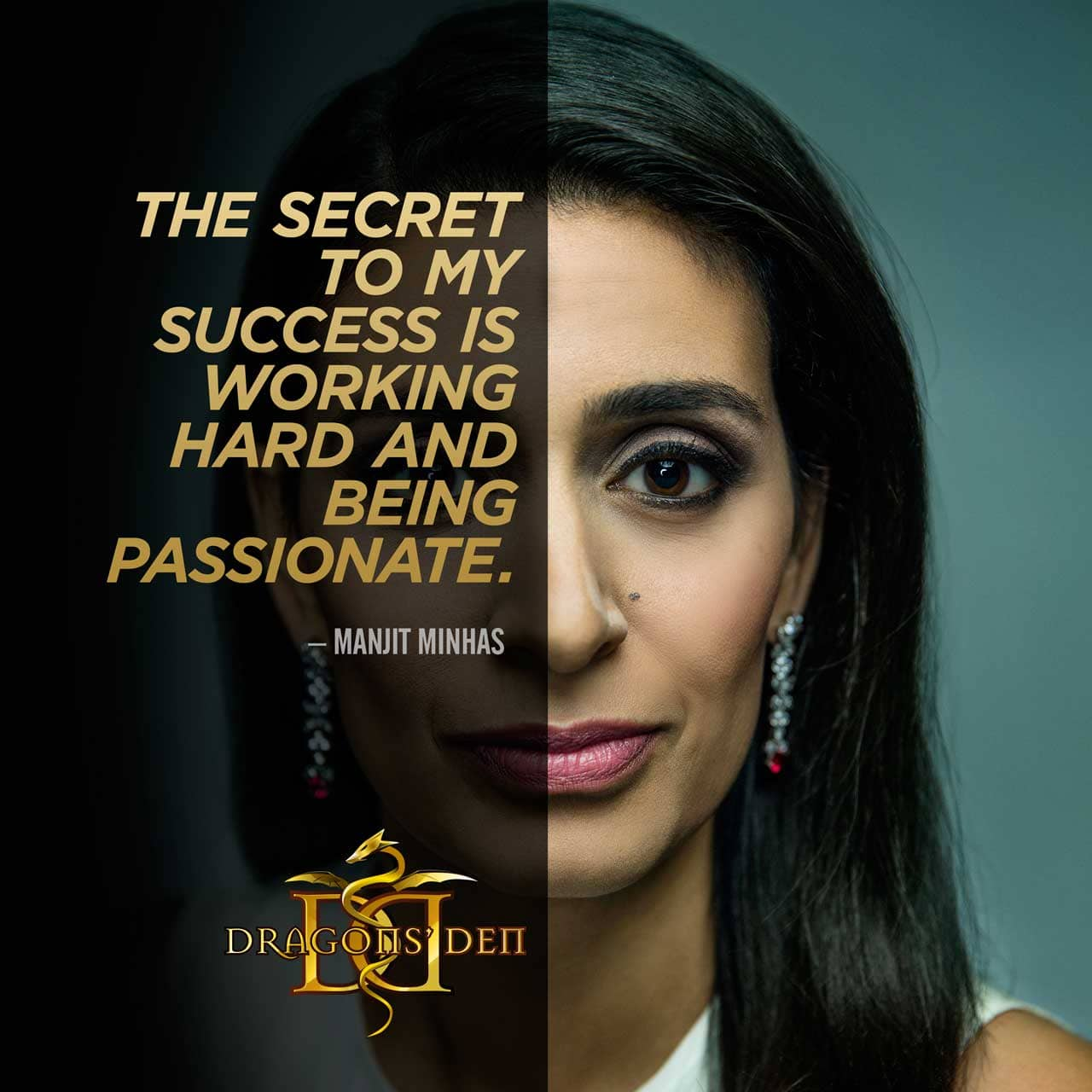 The secret to my success is working hard and being passionate. Said by Manjit Minhas