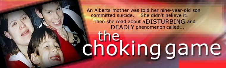 The Choking Game: An Edmonton mother was looking for answers as to why her nine year-old son would have committed suicide. She discovered and disturbing and deadly social phenomenon called the choking game.