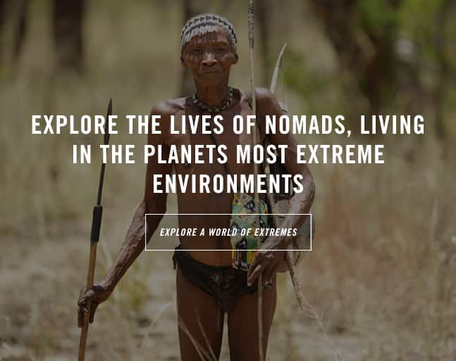 World of Extremes: Explore the lives of nomads, living in the planets most extreme environments.