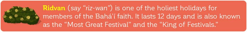 Ridvan is a 12 day festival thats celebrated in the Bahai faith