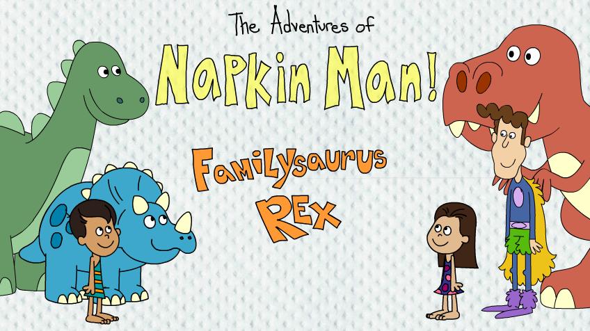 Napkin Man: Familysaurus Rex