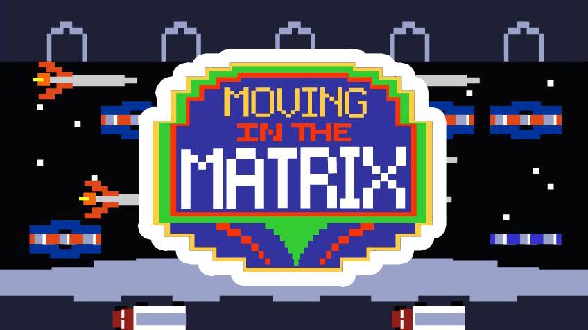 Movin' in the Matrix