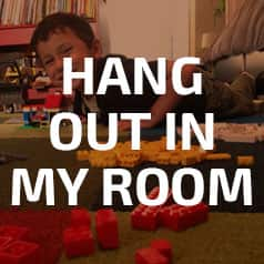 Hang out in my room