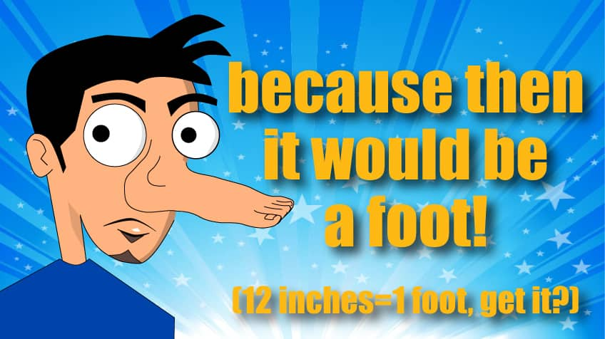 Because then it would be a foot!