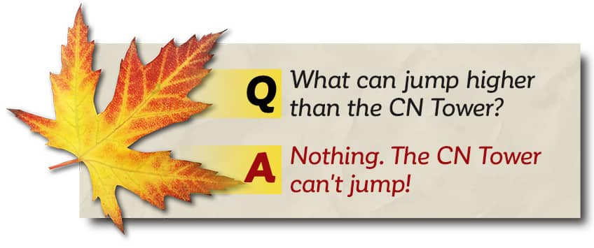 What can jump higher than the CN Tower? Nothing because the CN Tower can't even jump