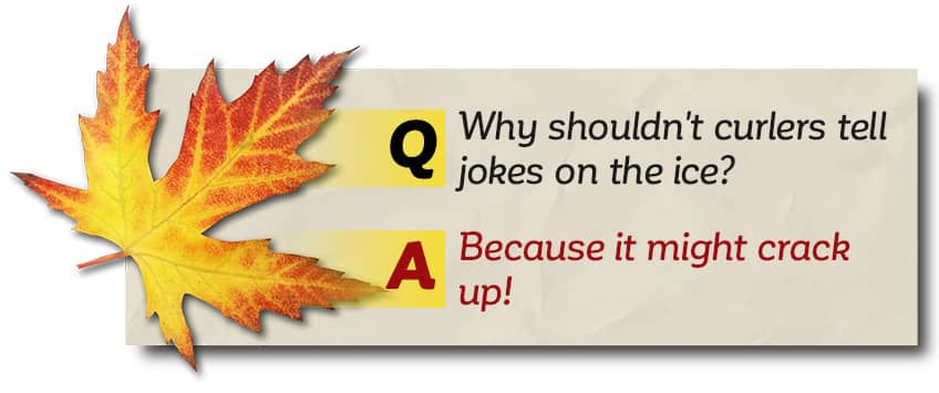 Why shouldn't curlers tell jokes on the ice? Because it might crack up!