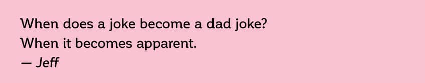 When does a joke become a dad joke - When it becomes apparent - submitted by Jeff