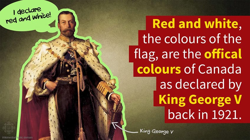 King George V declared red and white the official colours of Canada in 1921