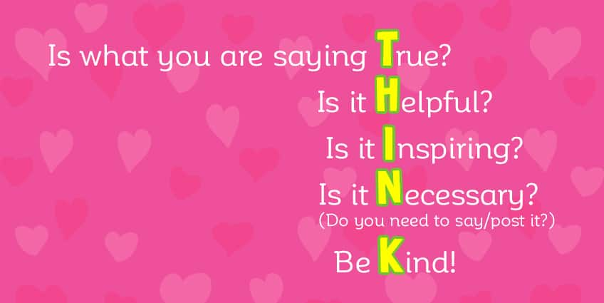 Is what you are saying True - is it Helpful - is it Inspiring - is it Necessary - be Kind