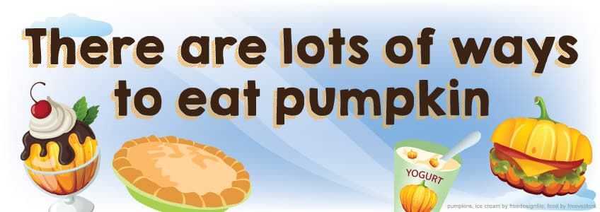 There are lots of ways to eat pumpkin