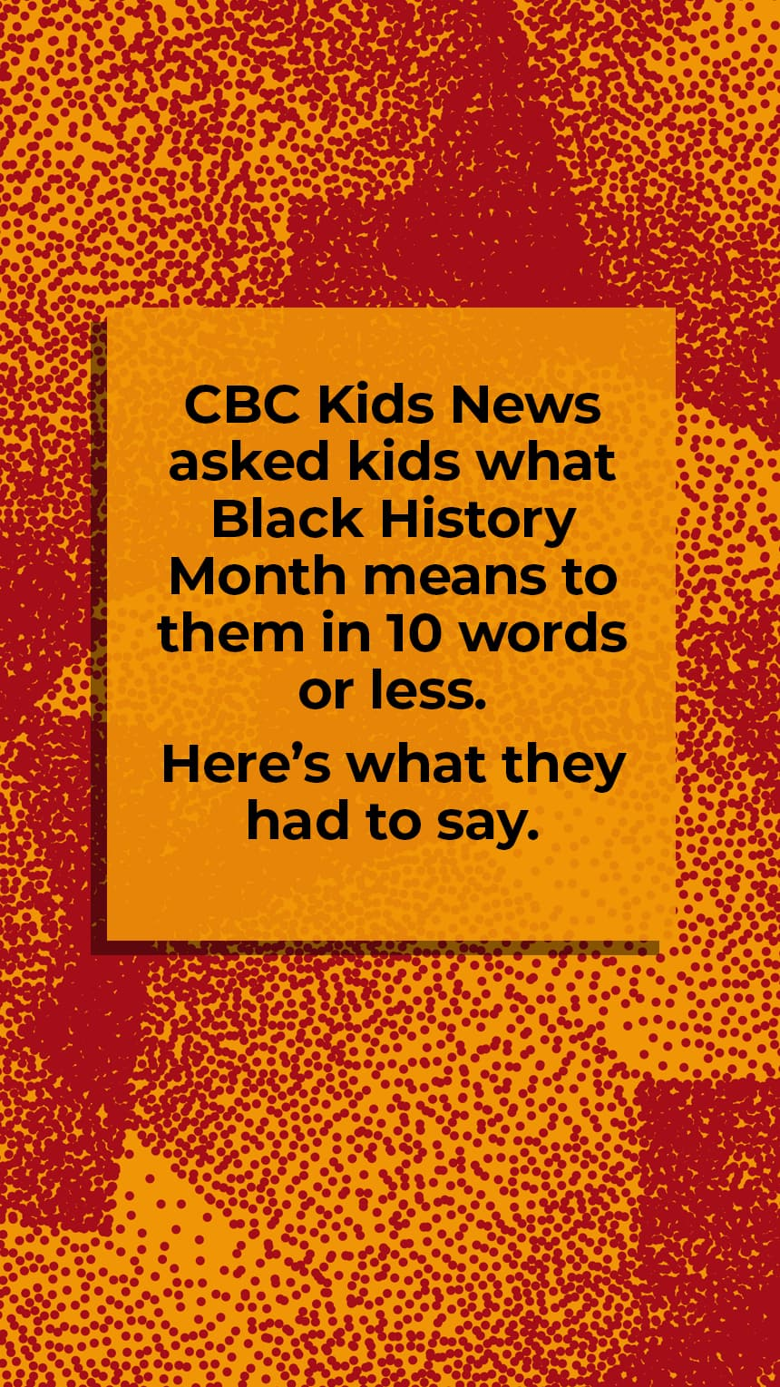 CBC Kids News asked kids what Black History Month means to them in 10 words or less. Here's what they had to say.