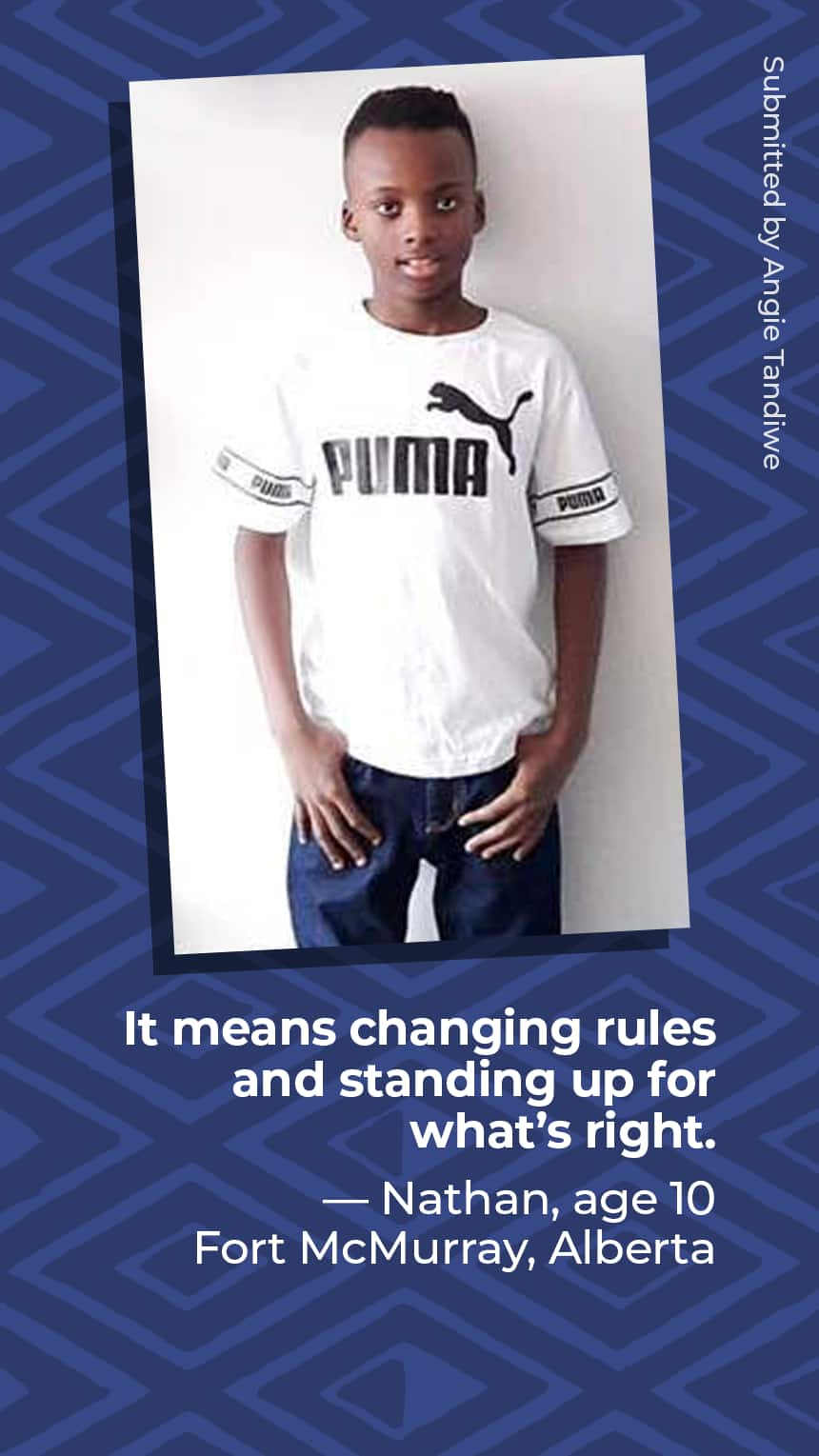 """""""It means changing rules and standing up for what's right."""" Nathan  Age 10 Fort McMurray, Alberta"""