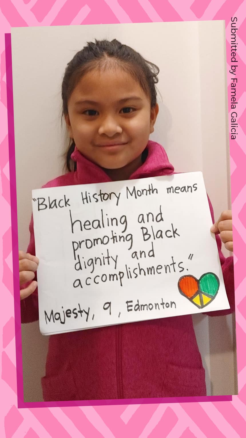"""""""Black History Month means healing and promoting dignity and accomplishments."""" Majesty  Age 9 Edmonton, Alberta"""