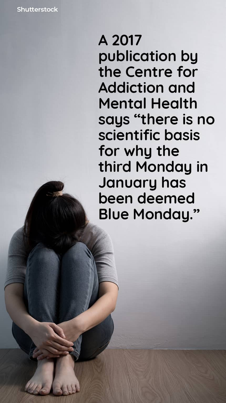 """A 2017 publication by the Centre for Addiction and Mental Health says """"there is no scientific basis for why the third Monday in January has been deemed Blue Monday."""