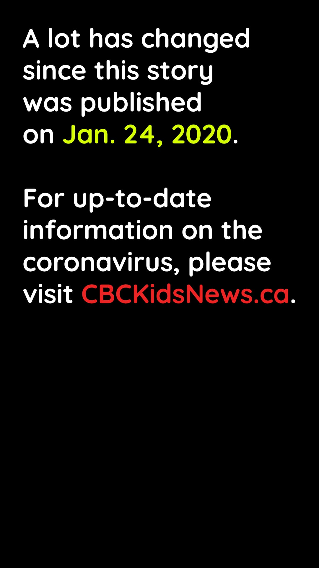 A lot has changed since this story was published on Jan. 24, 2020.  For up-to-date information on the coronavirus, please visit CBCKidsNews.ca.