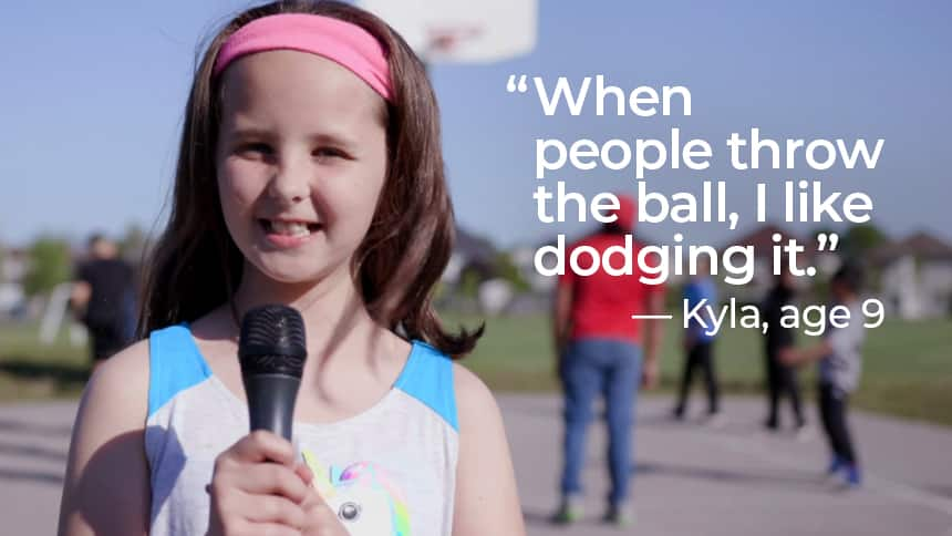 """""""When people throw the ball, I like dodging it."""" - Kyla, age 9"""