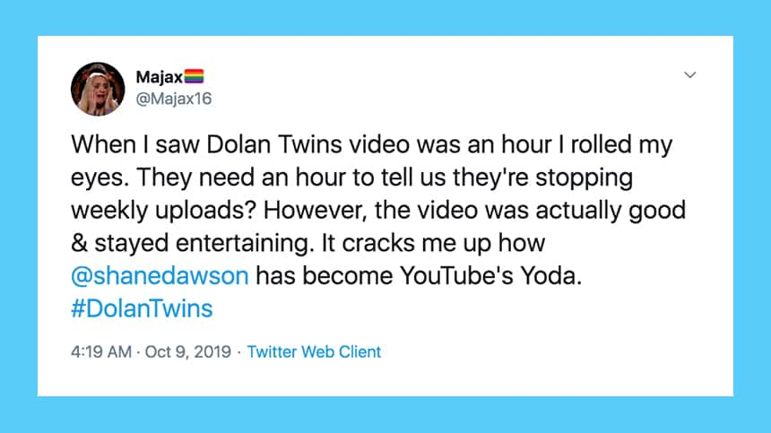 When I saw Dolan Twin video was an hour I rolled my eyes. They need an hour to tell us they're stopping weekly uploads? However, the video was actually good and stayed entertaining. It cracks me up how @shanedawson has become YouTube's Yoda.