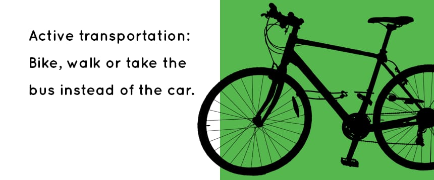 TEXT: Active transportation: Bike, walk or take the bus instead of a car. IMAGE: A bike.