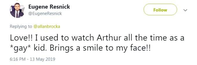Tweet from Eugene Resnick says Love! I used to watch Arthur all the time as a gay kid. Brings a smile to my face!