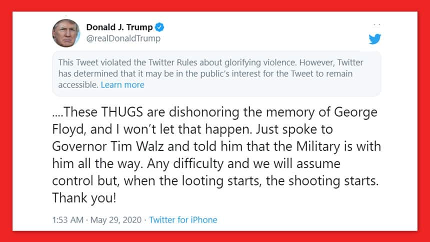 Tweet from Donald Trump says: These thugs are dishonouring the memory of George Floyd and I won't let that happen. Any difficulty and we will assume control but when the looting starts the shooting starts. Note from Twitter says This tweet violated the twitter rules for glorifying violence.