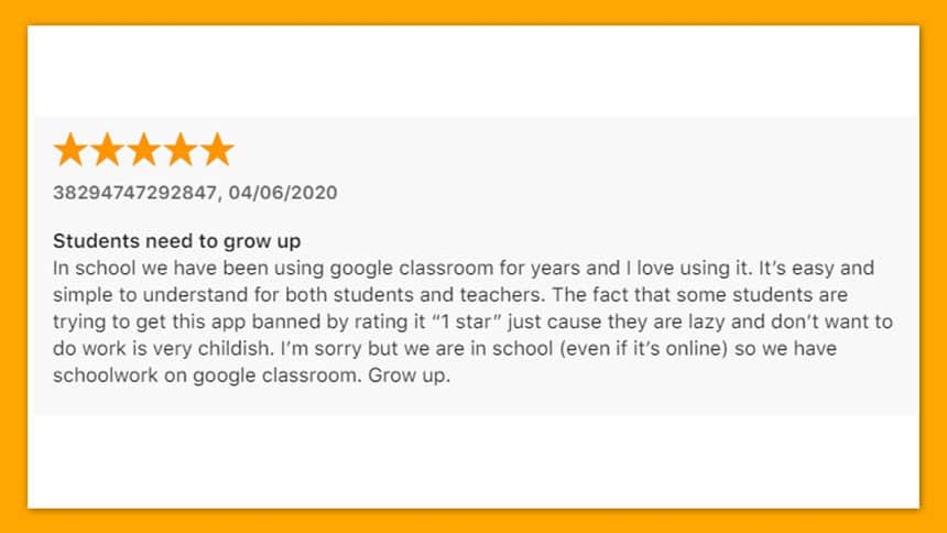 Five star review titled students need to grow up says the fact that some students are trying to get this app banned by rating it one star just cause they are lazy and don't want to do work is very childish.