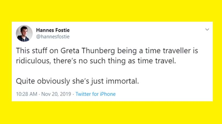 Tweet from Hannes Fostie says This stuff on Greta being a time traveller is ridiculous, there's no such thing as time travel. Quite obviously she's just immortal.