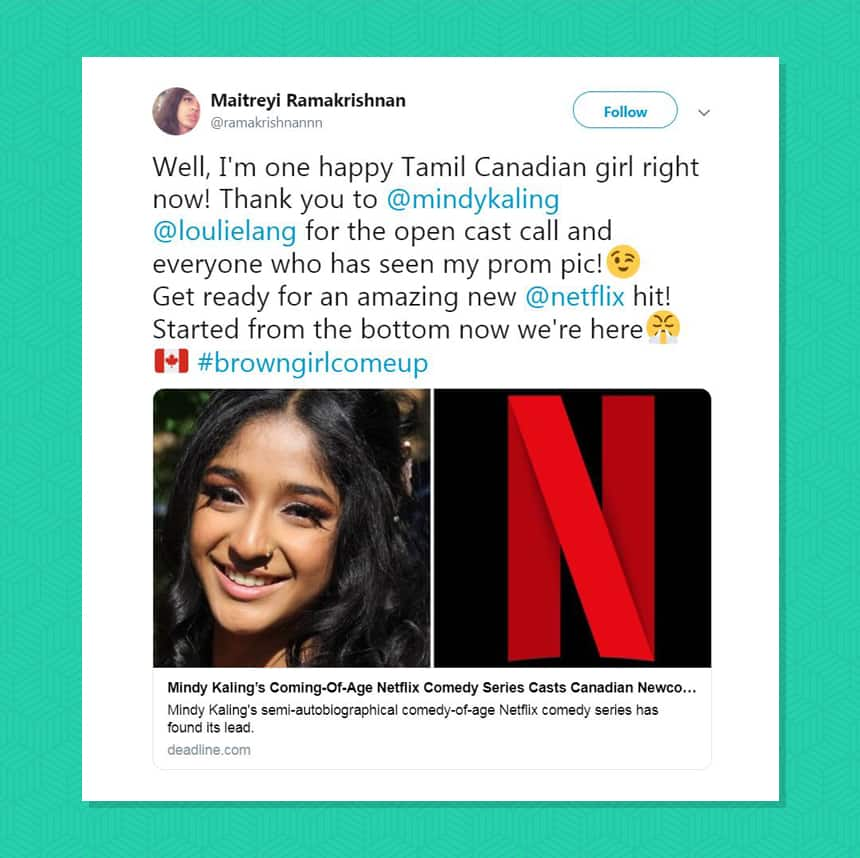 Tweet from Maitreyi Ramakrishnan saying, Well I'm one happy Tamil Canadian girl right now! Thank you to Mindy Kaling Loulie Lang for the open cast call and everyone who has seen my prom pic! Get ready for an amazing new Netflix hit! Started from the bottom now we're here hashtag brown girl come up.