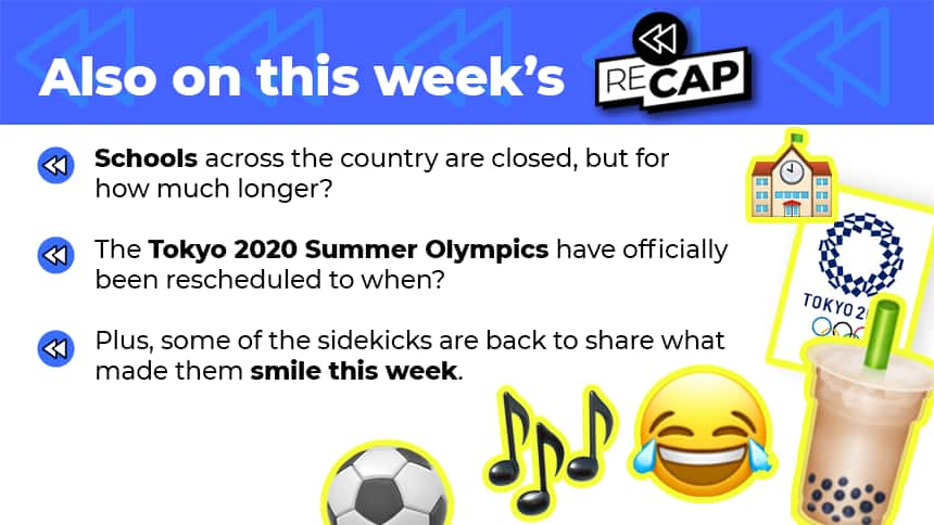 ALSO ON THIS WEEK'S RECAP: Schools across the country are closed, but for how much longer? The Tokyo 2020 Summer Olympics have officially been rescheduled to when? Plus, some of the sidekicks are back to share what made them smile this week.