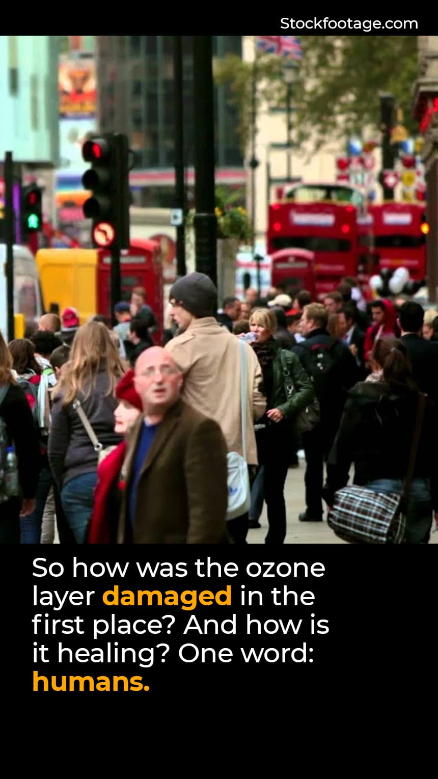 TEXT: So how was the ozone layer depleted in the first place? And how is it healing? One word: humans.  IMAGE: A crowded city street.
