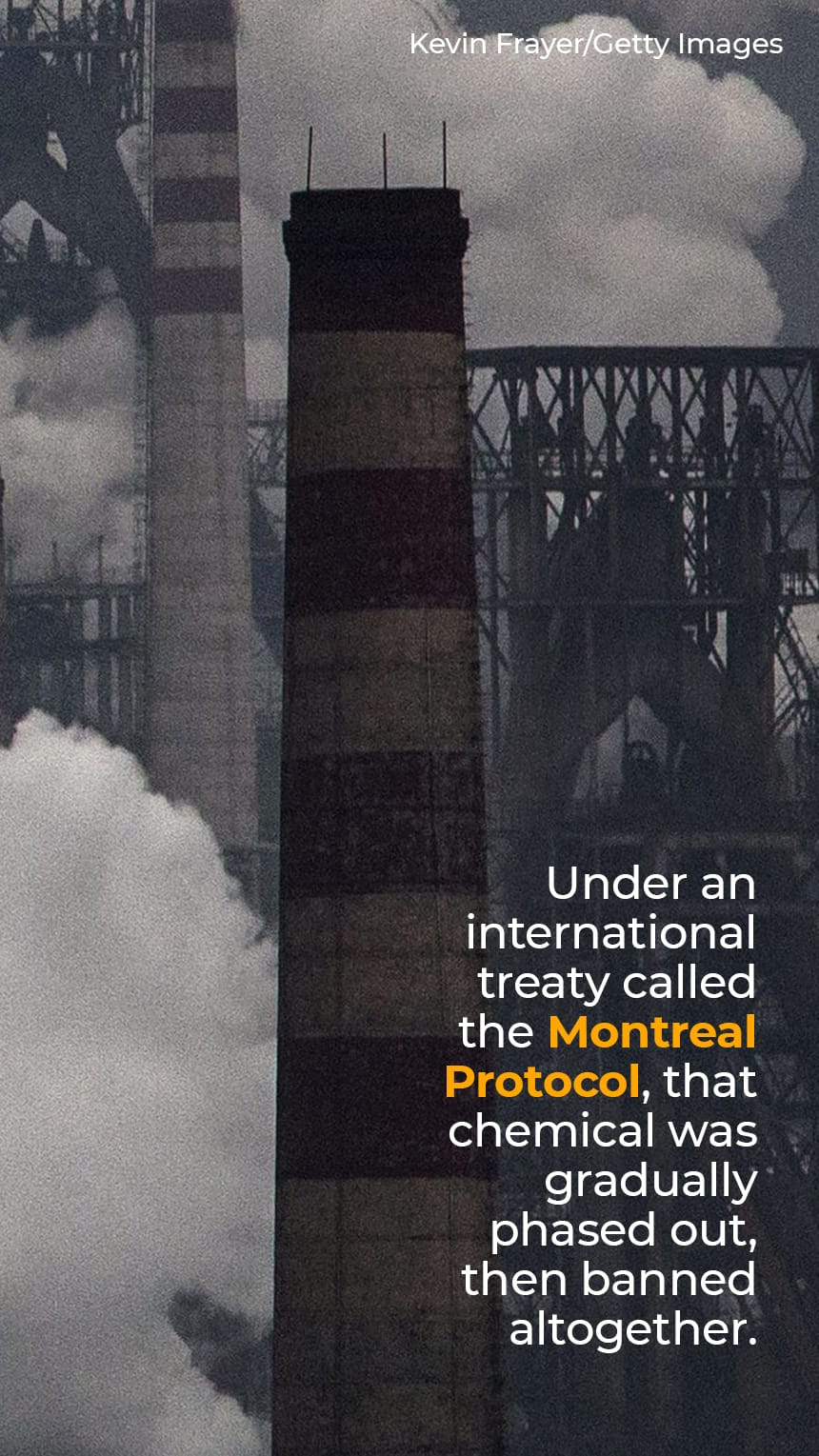 TEXT: Under an international treaty called the Montreal Protocol, that chemical was gradually phased out, then banned altogether.  IMAGE: Smoke stacks polluting the air