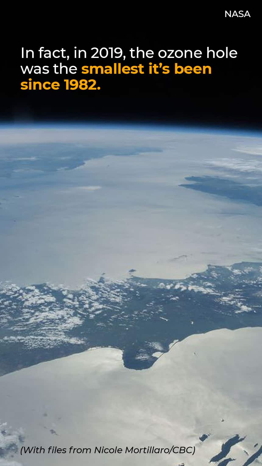 TEXT: In fact, in 2019, the ozone hole was the smallest it's been since 1982. (With files from Nicole Mortillaro/CBC) IMAGE: The Earth seen from space.