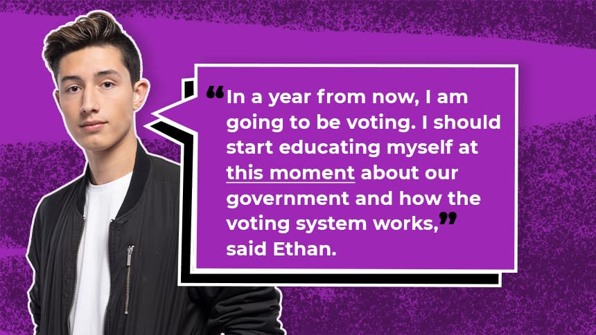 In a year from now I'm going to be voting. I should start educating myself at this moment about our government and how the voting system words, said Ethan.