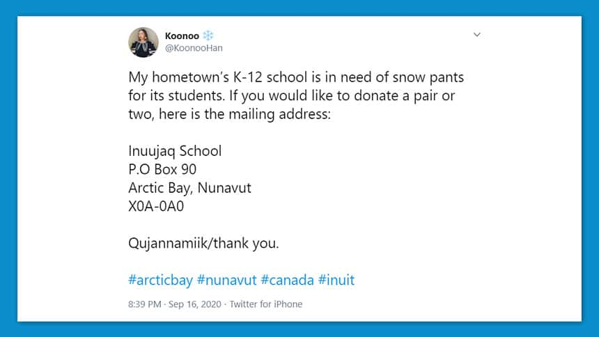 A Tweet that reads: My hometown K-12 school is in need of snow pants for its students. If you would like to donate a pair or two, here is the mailing address. Quajannamiik/thank you.