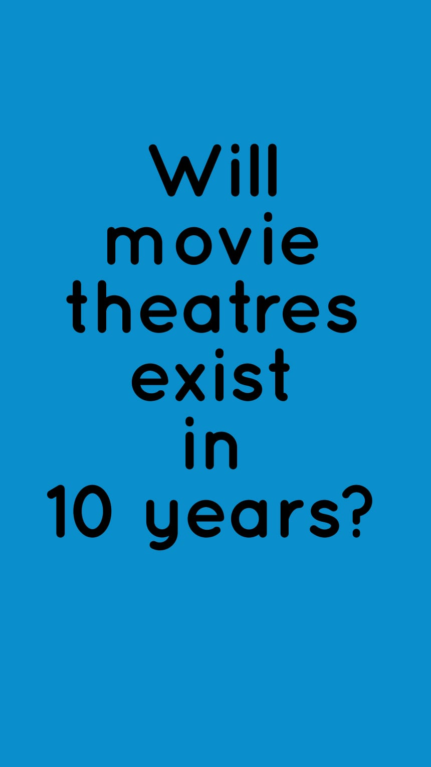 Will movie theatres exist in 10 years?