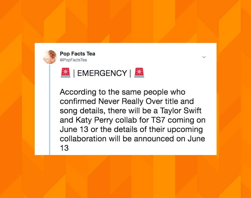Twitter user @popteafacts tweeted EMERGENCY: According to the same people who confirmed Never Really Over title and song details, there will be a Taylor Swift and Katy Perry collab for TS7 coming on June 13 or the details of their upcoming collaboration will be announced on June 13