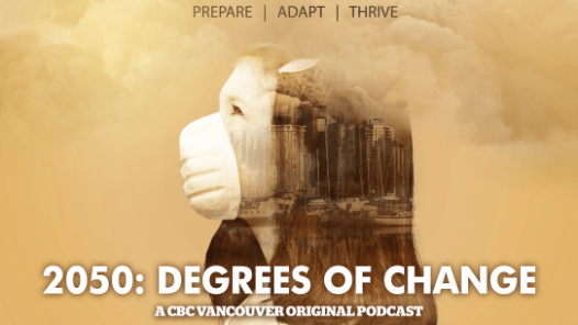 CBC Vancouver Launches a New Climate Change Podcast; Arms British Columbians with the Facts
