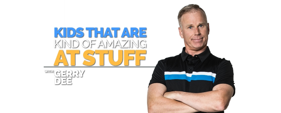 Kids That Are Kind Of Amazing At Stuff… With Gerry Dee