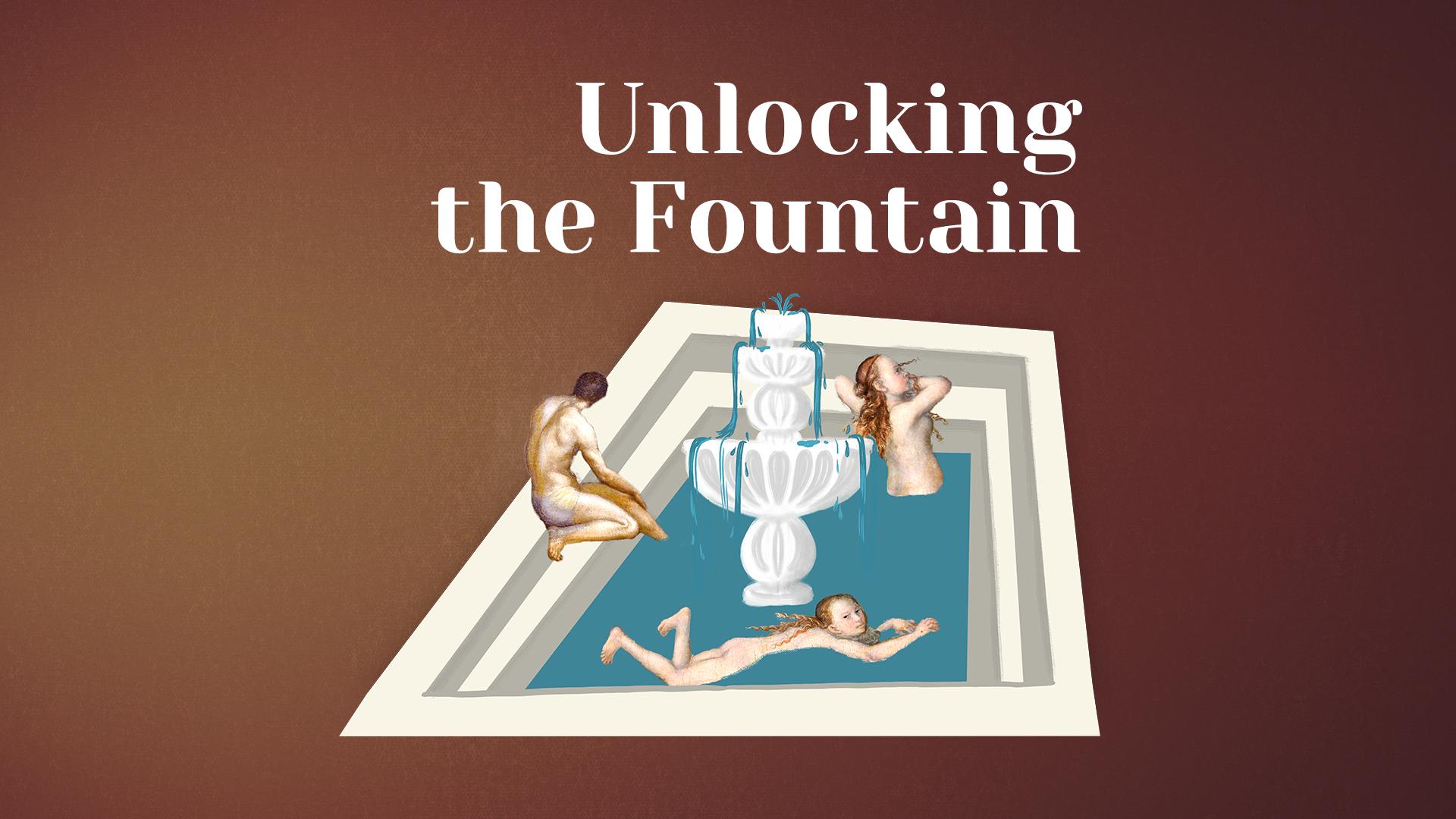 Unlocking: The Fountain