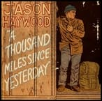 Music Review:  Jason Haywood - A Thousand Miles Since Yesterday