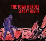 MUSIC REVIEW:  THE TOWN HEROES - SUNDAY MOVIES