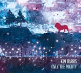 Music Review:  Kim Harris - Only The Mighty