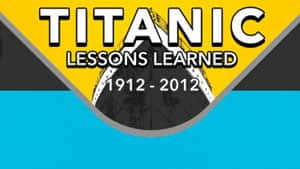 Titanic: Lessons Learned 1912-2012