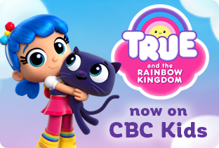 True and The Rainbow Kingdom, now on CBC Kids!