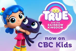 True and The Rainbow Kingdom, now on CBC Kids!