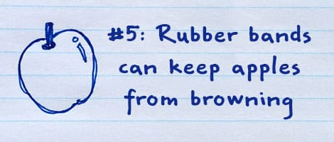 #5: Rubber bands can keep apples from browning.